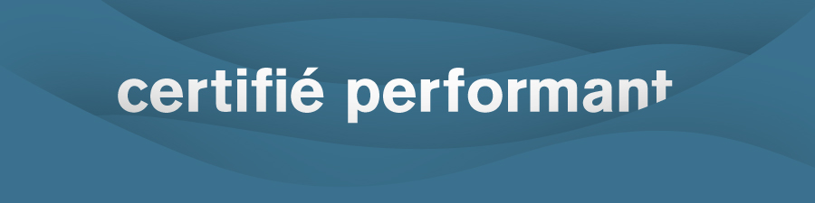 Certifié performant